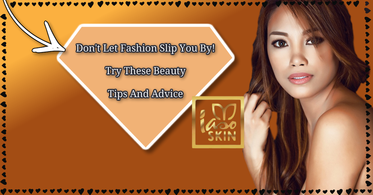 Dont Let Fashion Slip You By Try These Beauty Tips And Advice